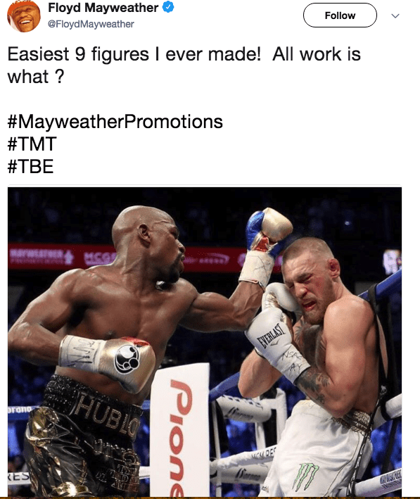 Professional boxer - Floyd Mayweather Follow @FloydMayweather Easiest 9 figures I ever made! All work is what? #MayweatherPromotions #TMT #TBE MCO EVERLAST HUBLO orono RES Pione