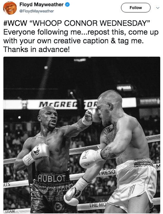 """Professional boxer - Floyd Mayweather @FloydMayweather Follow #WCW """"WHOOP CONNOR WEDNESDAY"""" Everyone following me...repost this, come up with your own creative caption & tag me. Thanks in advance! MrGRED OR R RESO HUBLOT RTS THE MO TEAM"""