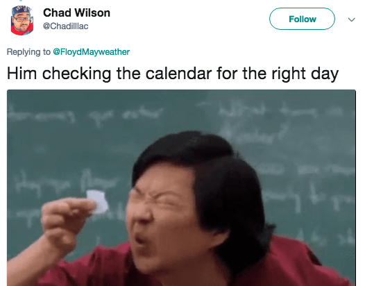 Text - Chad Wilson Follow @Chadillac Replying to @FloydMayweather Him checking the calendar for the right day