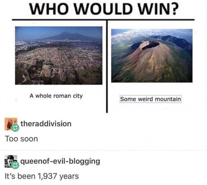 Text - WHO WOULD WIN? A whole roman city Some weird mountain theraddivision Too soon queenof-evil-blogging It's been 1,937 years