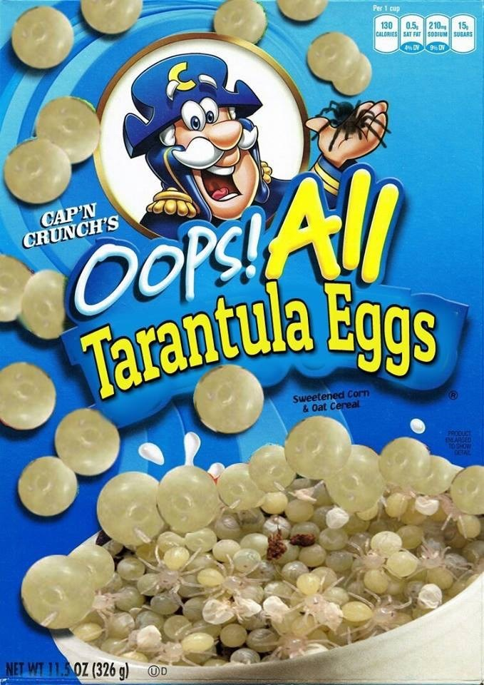Snack - Per 1 cup 0.5 210 15, 130 CALORIES SAT FAT $ODIUM SUGARS 9 O OOrs!All Tarantula Eggs CAP'N CRUNCH'S Sweetened Corn & Oat Cereal PRODUCT ENCARSED TOSHOW OTAL NET WT 11.50Z (326 g) D