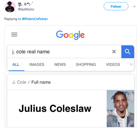 Text - Follow @ayeitszzy Replying to @RidersOvRohan Google j. cole real name X SHOPPING VIDEOS ALL IMAGES NEWS J.Cole Full name Julius Coleslaw