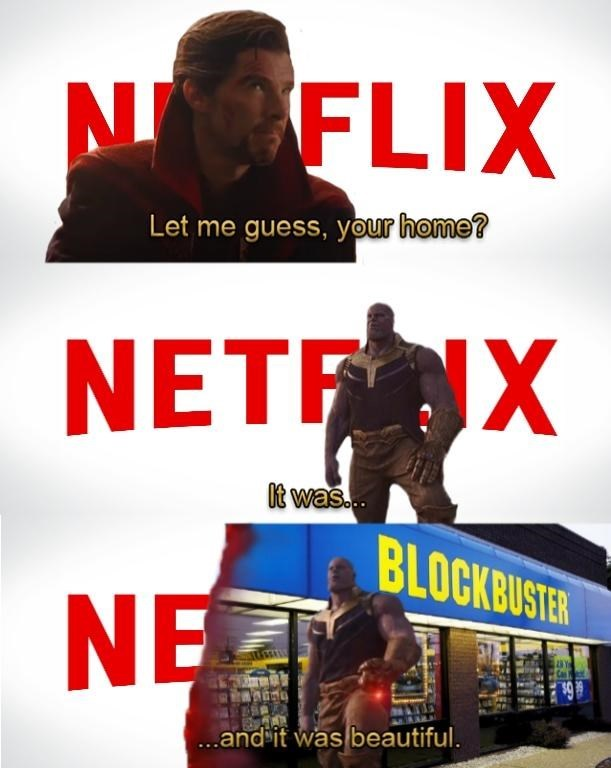 Movie - NFLIX Let me guess, your home? NETX t was.. BLOCKBUSTER NE ...and it was beautiful.