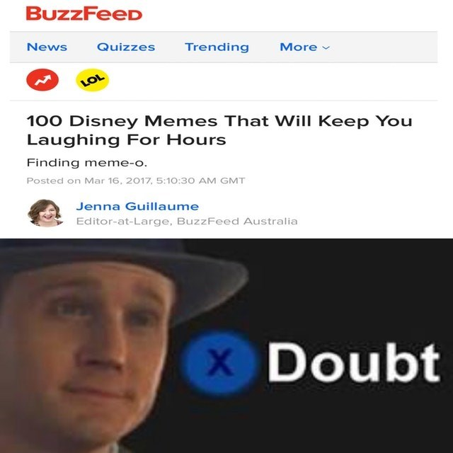 Face - BuzzFeeD News Quizzes Trending More LOL 100 Disney Memes That Will Keep You Laughing For Hours Finding meme-o Posted on Mar 16, 2017, 5:10:30 AM GMT Jenna Guillaume Editor-at-Large, BuzzFeed Australia X Doubt