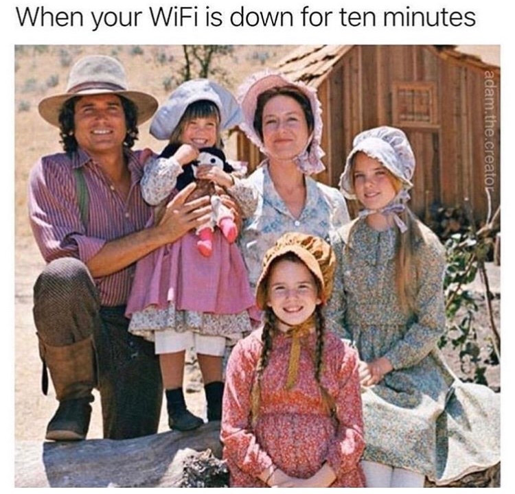 People - When your WiFi is down for ten minutes adam.the.creato
