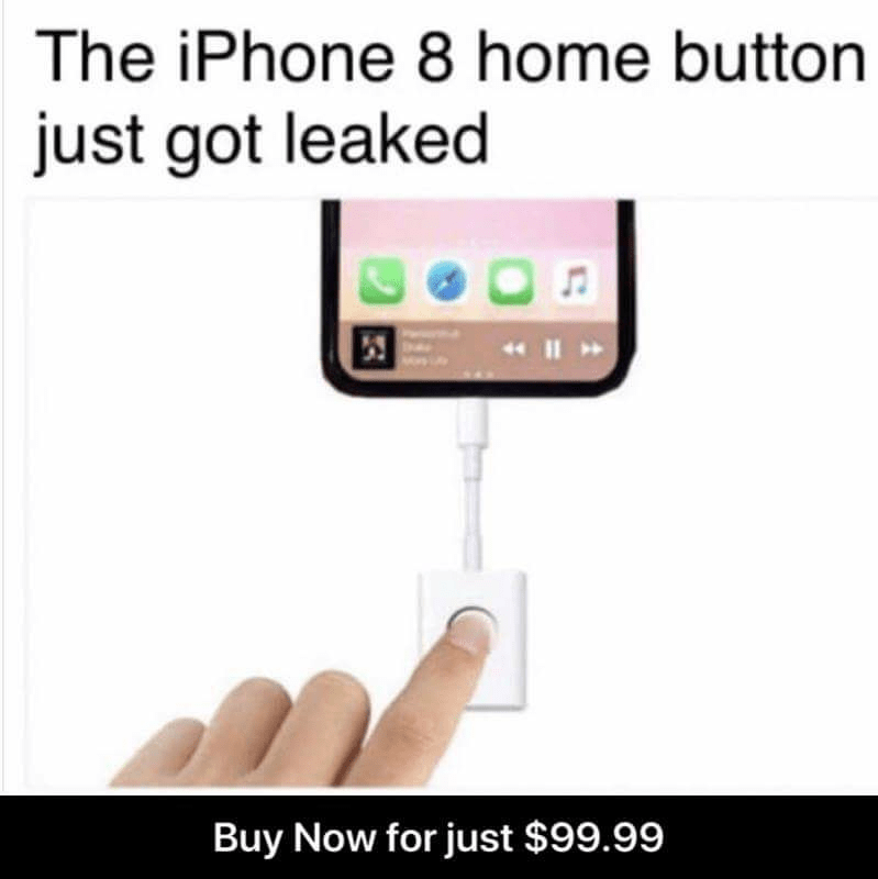 "Caption that reads, ""The iPhone 8 home button just got leaked"" above a pic of a detachable home button, saying that it only costs $99.99"