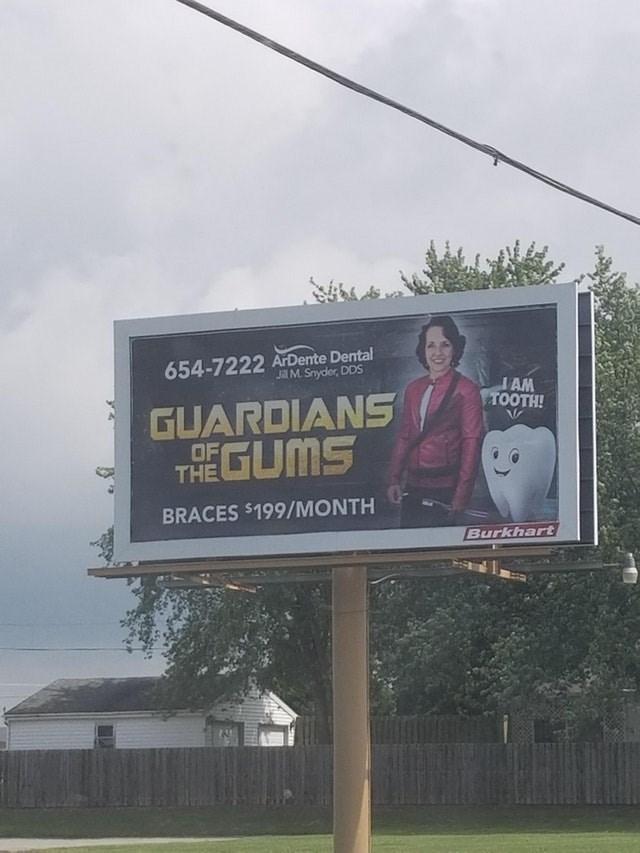 Billboard - 654-7222 ArDente Dental Jil M. Snyder, DDS IAM TOOTH! GUARDIANS OF HEGUMS THE BRACES $199/MONTH Burkhart