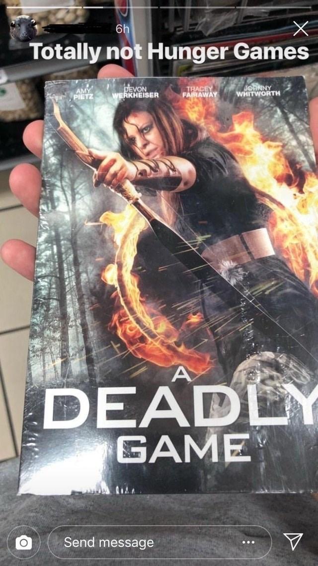 Movie - 6h Totally not Hunger Games DEVON WERKHEISER TRACEY FAIRAWAY AMY PIETZ WHITWORTH BNIY DEADLY GAME Send message C