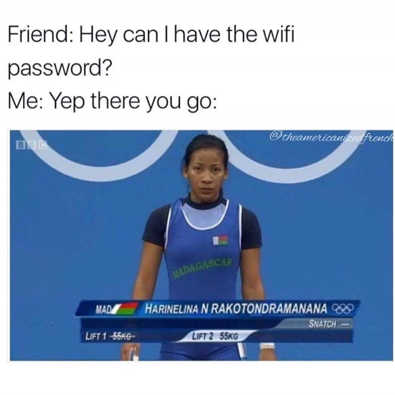 meme - Text - Friend: Hey can I have the wifi password? Me: Yep there you go: @theamericanedfrench B C MADAGASCAR HARINELINA N RAKOTONDRAMANANA MAD SNATCH LIFT 1-55KG LIFT 2 55KG