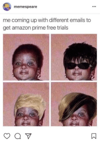 Face - memespeare me coming up with different emails to get amazon prime free trials