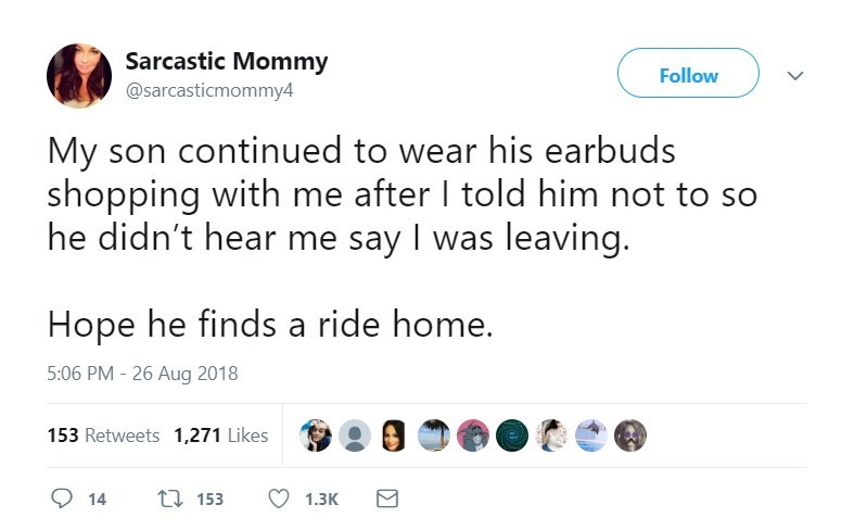 Text - Sarcastic Mommy @sarcasticmommy4 Follow My son continued to wear his earbuds shopping with me after I told him not to he didn't hear me say I was leaving. Hope he finds a ride home. 5:06 PM - 26 Aug 2018 153 Retweets 1,271 Likes 1153 14 1.3K