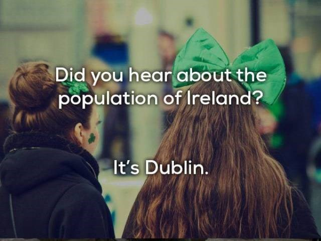 Hair - Did you hear about the population of Ireland? It's Dublin.