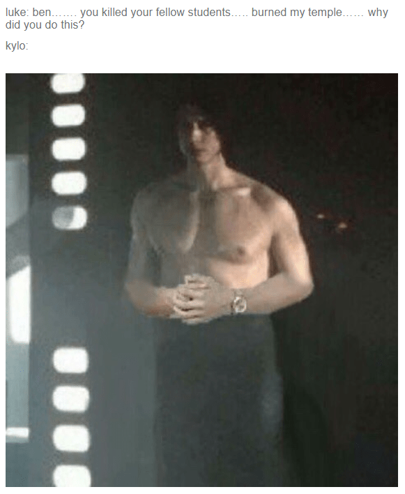 You know I had to do it to em meme with Kylo Ren