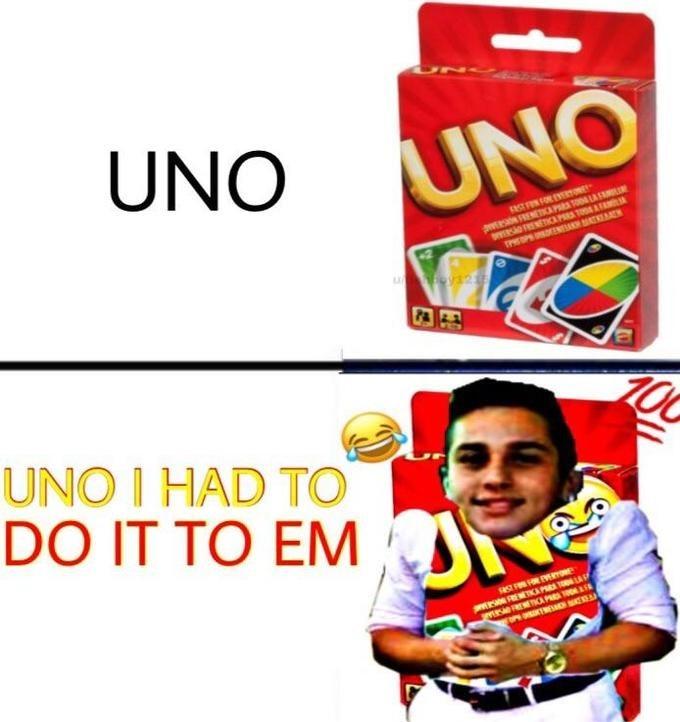 You know I had to do it to em meme in the form of a UNO card