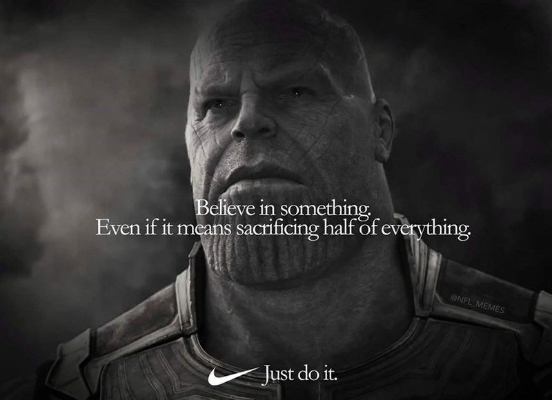 """Pic of Thanos with text overlay that reads, """"Believe in something, even if it means sacrificing half of everything"""""""