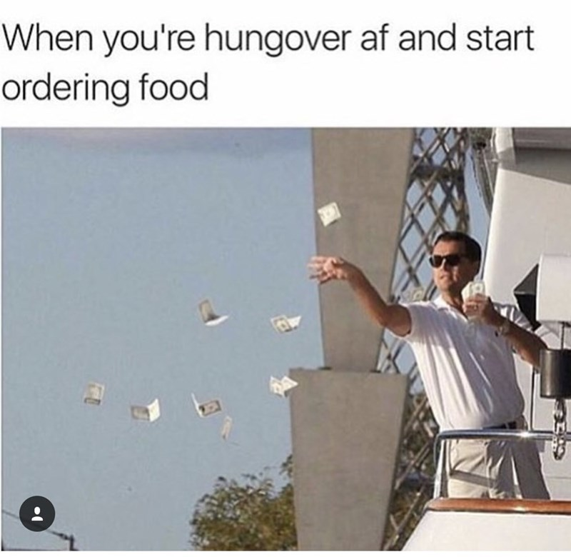 "Thirsty Thursday meme caption reads, ""When you're hungover AF and start ordering food"" above a pic of Leonardo DiCaprio throwing dollar bills off of a balcony"