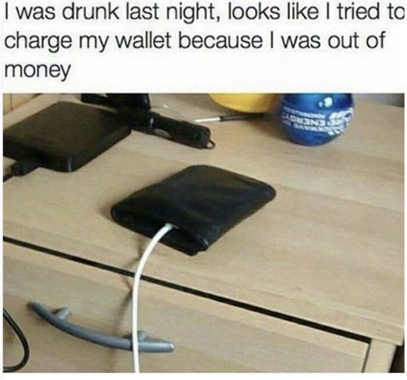 thirsty thursday meme about being so drunk that you charged you wallet