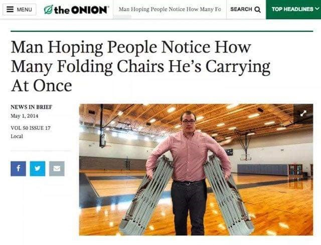 "Onion headline that reads, ""Man Hoping People Notice How Many Folding Chairs He's Carrying at Once"""