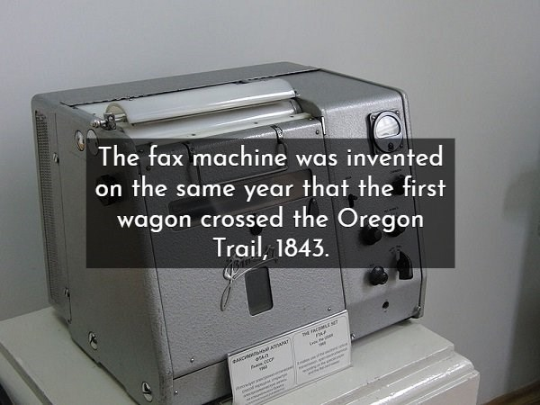 Electronics - The fax machine was invented on the same year that the first wagon crossed the Oregon Trail, 1843 E FAGEMLE s e4-n n