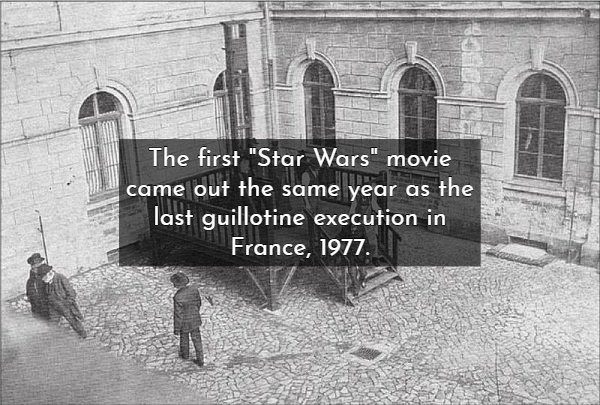 "Text - The first ""Star Wars"" movie came out the same year as the last guillotine execution in France, 1977"