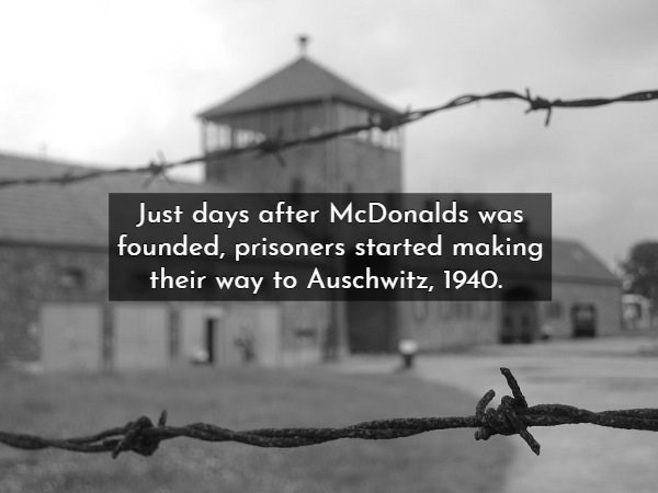 Text - Just days after McDonalds was founded, prisoners started making their way to Auschwitz, 1940.