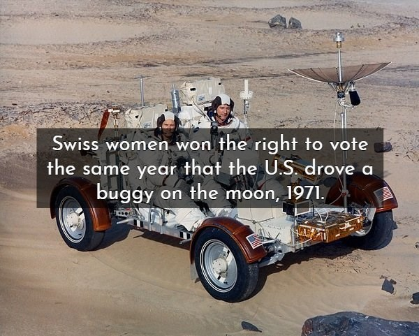 Land vehicle - Swiss women won the right to vote the same year that the U.S. drove a buggy on the moon, 1971.