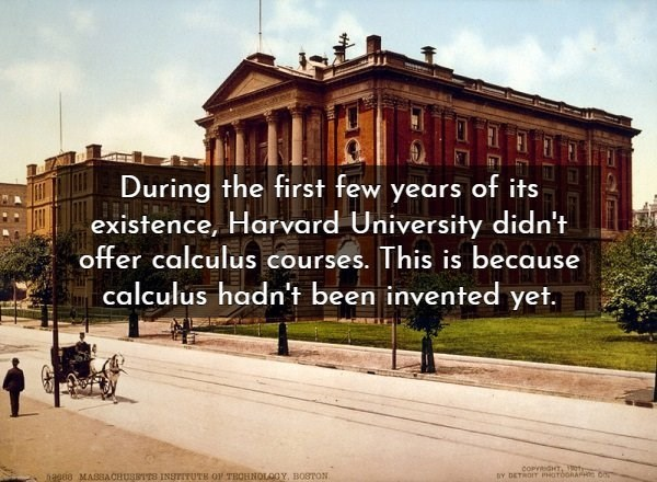 Landmark - During the first few years of its existence, Harvard University didn't offer calculus courses. This is because calculus hadn't been invented yet COPYRIGHT, BY DETROIY PHOTOORAH 6m hage8 MASSA CHUSBITS INSTITUTE OF TECHNOLOGY, BOSTON.