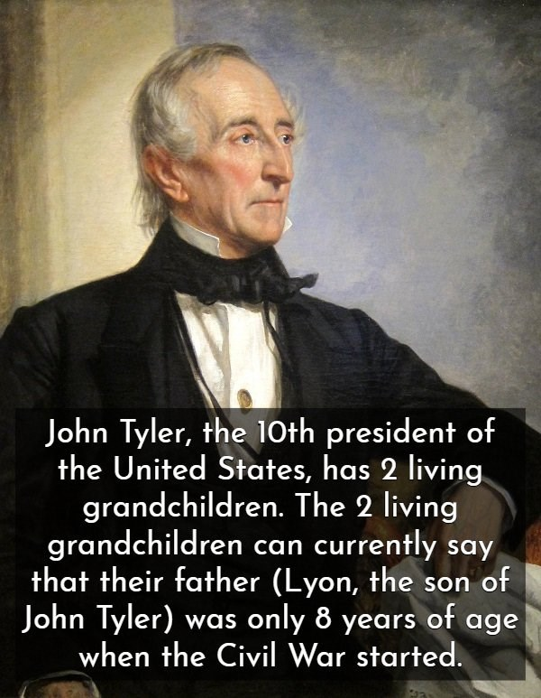 Photo caption - John Tyler, the 10th president of the United States, has 2 living grandchildren. The 2 living grandchildren can currently say that their father (Lyon, the son of John Tyler) was only 8 years of age when the Civil War started.