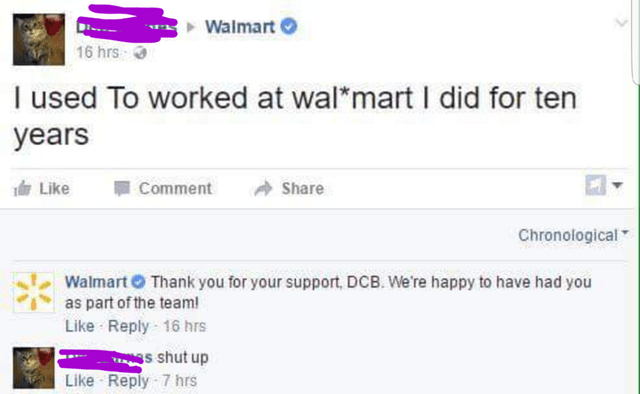 Text - Walmart 16 hrs I used To worked at wal mart I did for ten years Like Comment Share Chronological Walmart Thank you for your support, DCB. We're happy to have had you as part of the team Like Reply 16 hrs s shut up Like Reply 7 hrs