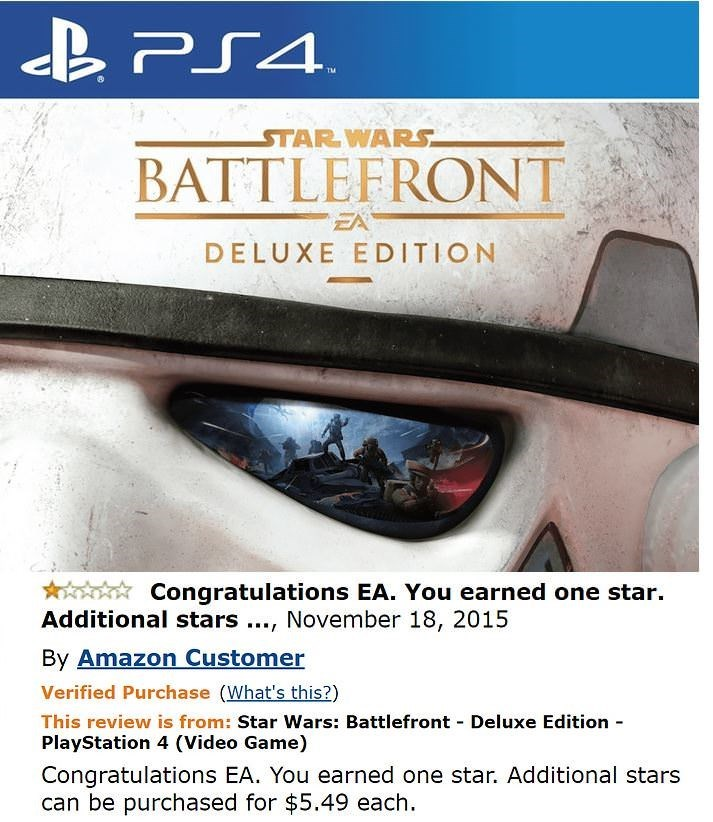 amazon review about STAR WARS BATTLEFRONT EA DELUXE EDITION Congratulations EA. You earned one star. Additional stars, November 18, 2015 By Amazon Customer Verified Purchase (What's this?) This review is from: Star Wwars: Battlefront Deluxe Edition PlayStation 4 (Video Game) Congratulations EA. You earned one star. Additional stars can be purchased for $5.49 each
