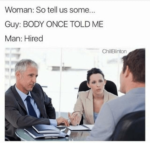 Job - Woman: So tell us some... Guy: BODY ONCE TOLD ME Man: Hired ChillBlinton