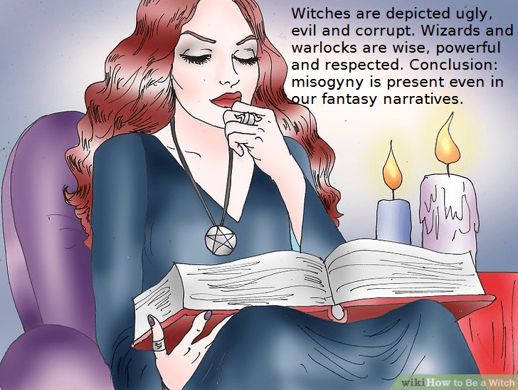 wikihow meme - Cartoon - Witches are depicted ugly, evil and corrupt. Wizards and warlocks are wise, powerful and respected. Conclusion: misogyny is present even in our fantasy narratives. wiki How to Be a Witch