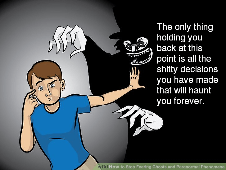 wikihow meme - Cartoon - The only thing holding you back at this point is all the shitty decisions you have made that will haunt you forever. wiki How to Stop Fearing Ghosts and Paranormal Phenomena