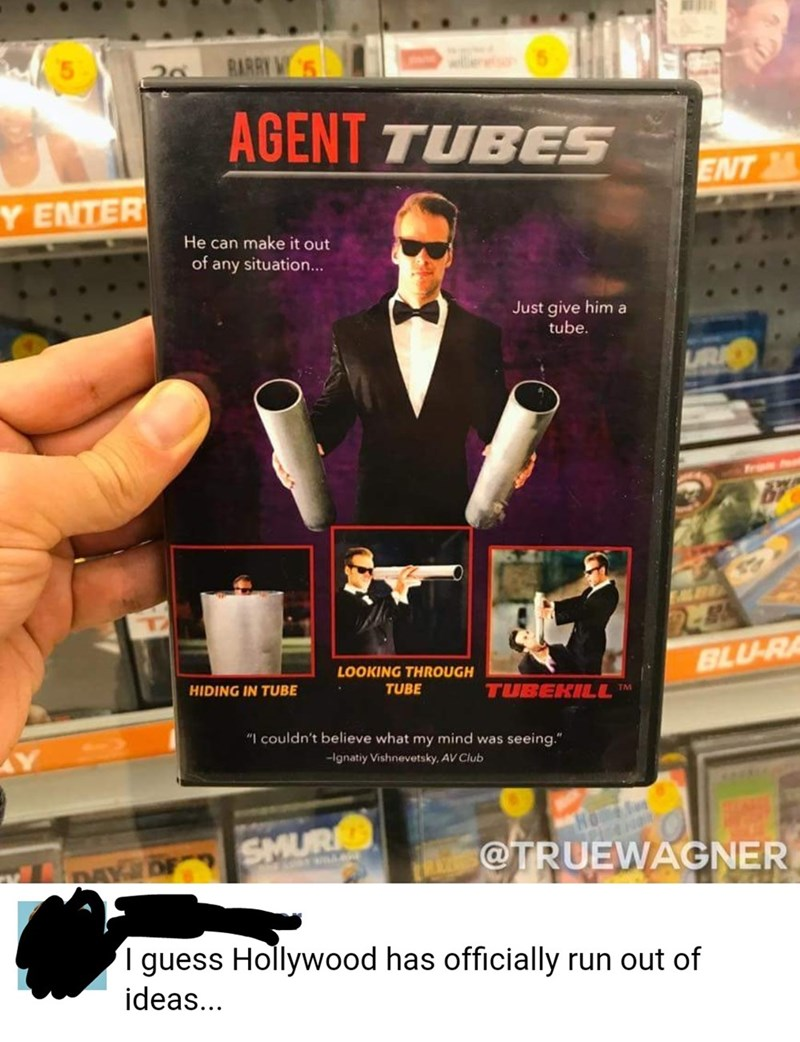"""Advertising - RARRY VS AGENT TUBES ENT Y ENTER He can make it out of any situation... Just give him a tube. UR 87 BLU-RA LOOKING THROUGH HIDING IN TUBE TUBE TUBEKILLTM """"I couldn't believe what my mind was seeing."""" -ignatiy Vishnevetsky, AV Club @TRUEWAGNER DAY OE SMURR guess Hollywood has officially run out of ideas..."""