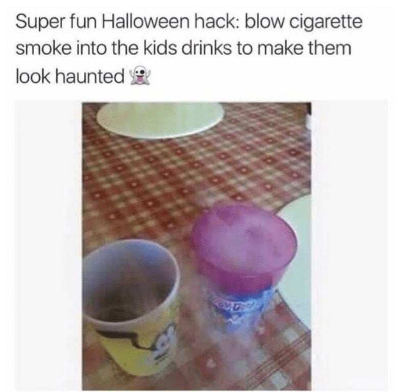 """Caption that reads, """"Super fun Halloween hack: blow cigarette smoke into the kids drinks to make them look haunted"""""""