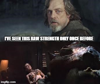 Movie - VE SEEN THIS RAW STRENGTH ONLY ONCE BEFORE imgflip.com