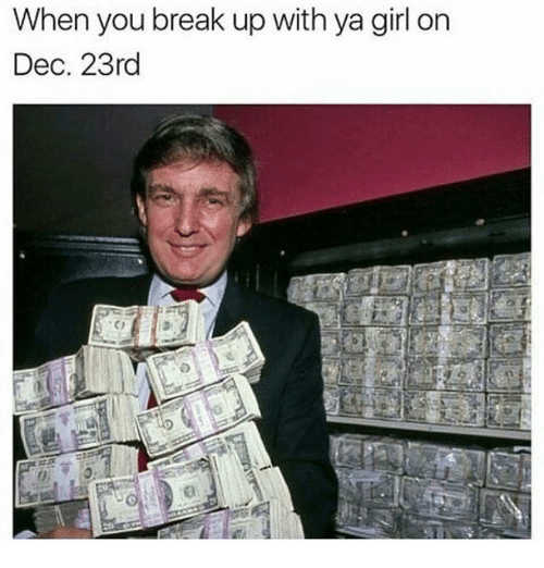 meme about saving money by breaking up with your girlfriend before Christmas with picture of Donald Trump holding stacks of money