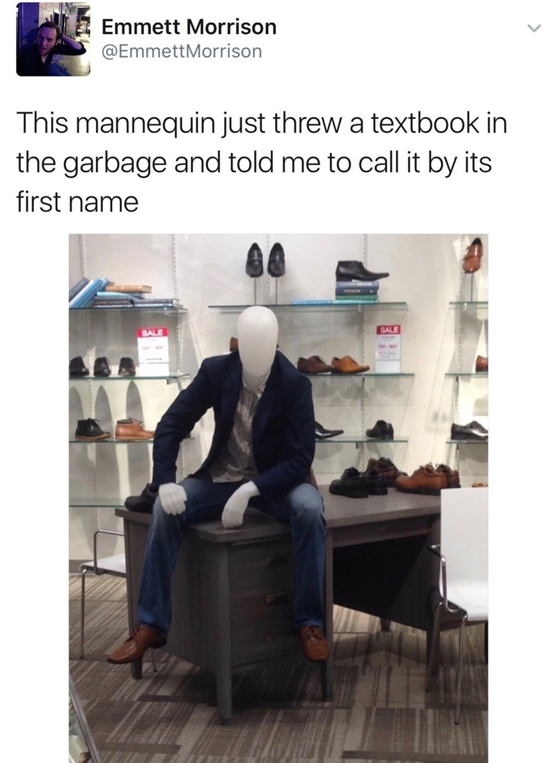 Product - Emmett Morrison @EmmettMorrison This mannequin just threw a textbook in the garbage and told me to call it by its first name SALE SALE