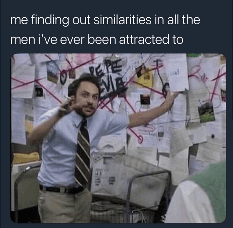 Text - me finding out similarities in all the men i've ever been attracted to