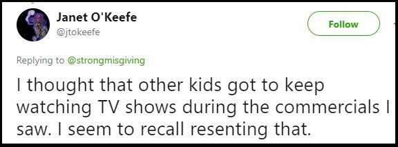 """Tweet that reads, """"I thought that other kids got to keep watching TV shows during the commercials I saw. I seem to recall resenting that"""""""