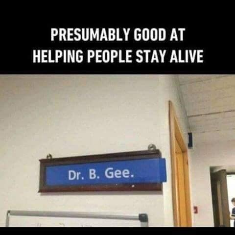 """Picture of a sign that reads, """"Dr. B. Gee"""" under the caption, """"Presumably good at helping people stay alive"""""""