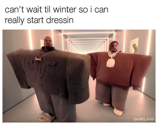 Text - can't wait til winter so i can really start dressin DANKLAND