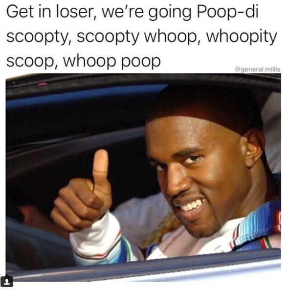 Photo caption - Get in loser, we're going Poop-di scoopty, scoopty whoop, whoopity scoop, whoop poop @general.mills 1