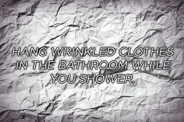 Text - HANG WRINKLED CLOTHES IN THE BATHROOM WHILE YOU SHOWER