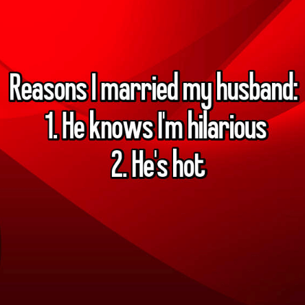 Text - Reasons Imarried my husband: 1 He knows Im hilarious 2. He's hot