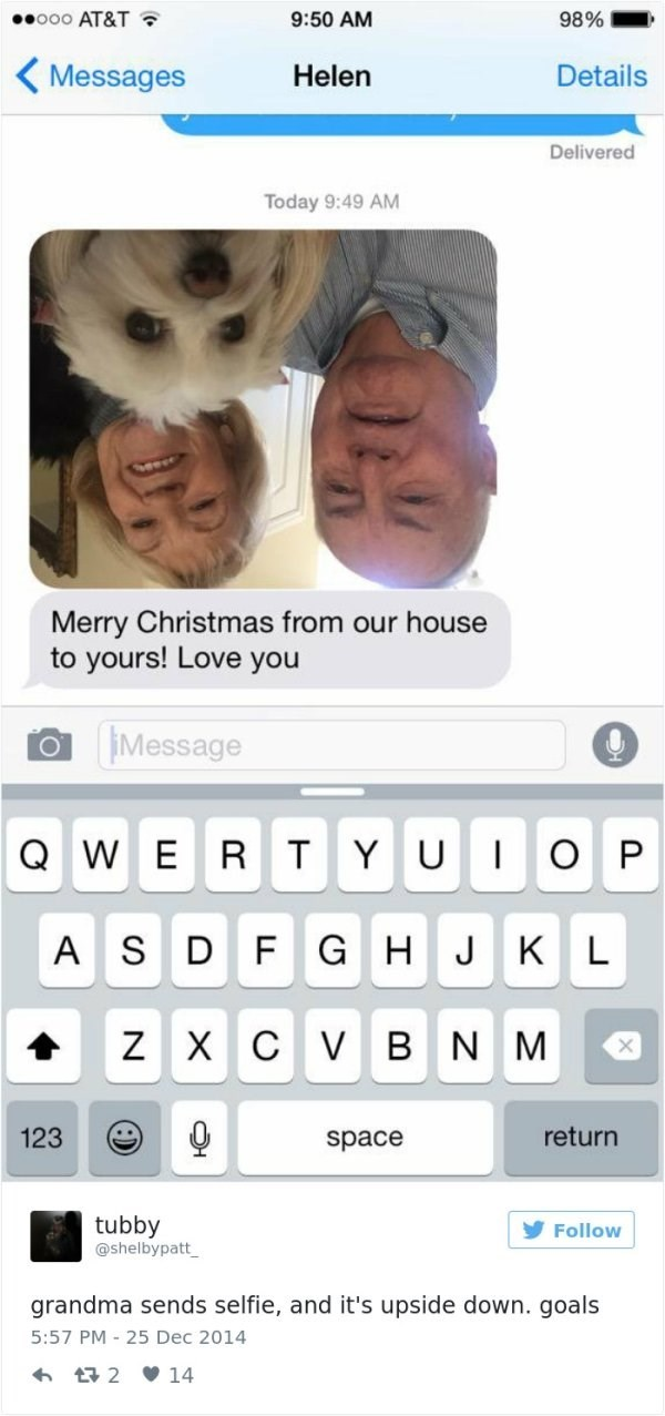 Face - .ooo AT&T 9:50 AM 98% Details Messages Helen Delivered Today 9:49 AM Merry Christmas from our house to yours! Love you Message QWERT O YU P К L ASD F GH J C VBN Z X 123 return space tubby @shelbypatt Follow grandma sends selfie, and it's upside down. goals 5:57 PM-25 Dec 2014 t2 14