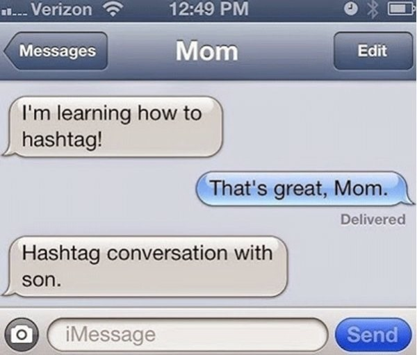 Text - 12:49 PM Verizon Mom Messages Edit I'm learning how to hashtag! That's great, Mom. Delivered Hashtag conversation with son. iMessage Send