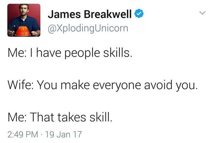 funny dad - Text - James Breakwell @XplodingUnicorn Me: I have people skills. Wife: You make everyone avoid you. Me: That takes skill. 2:49 PM 19 Jan 17