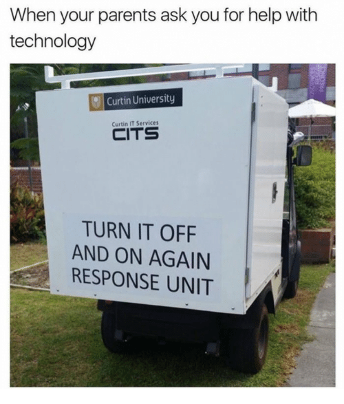 """Caption that reads, """"When your parents ask you for help with technology"""" above a pic of a truck that has a sign that reads, """"Turn it off and on again response unit"""""""