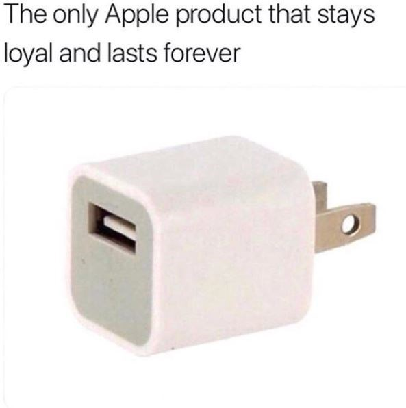 technology meme - Electronic device - The only Apple product that stays loyal and lasts forever